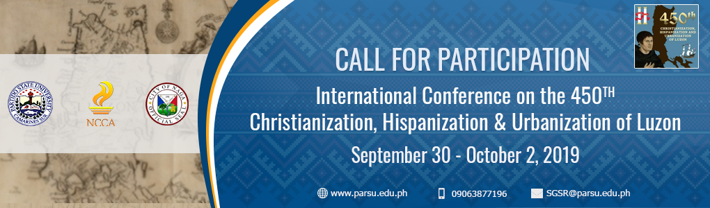 Call for Participation: INTERNATIONAL CONFERENCE ON THE 450TH CHRISTIANIZATION, HISPANIZATION & URBANIZATION OF LUZON